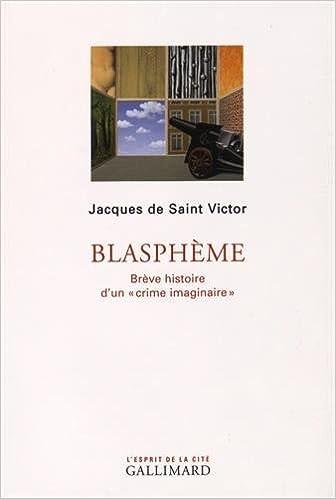 """Blasphème : Brève histoire d'un """"crime imaginaire"""" de Jacques de Saint Victor 2016"""