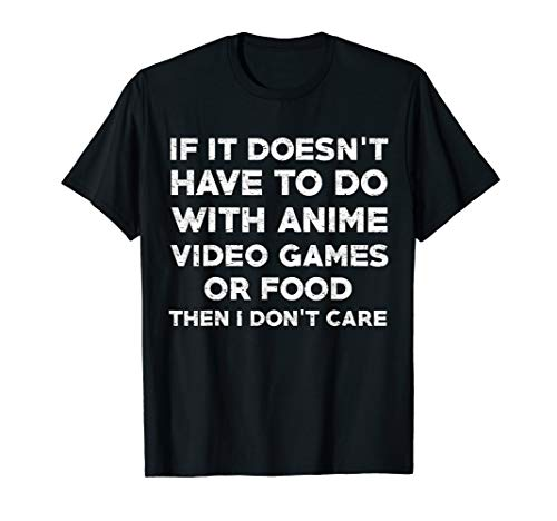 If it Isn't Anime Video Games or Food I Don't Care Shirt