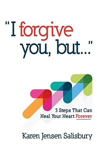 I Forgive You, But...: 3 Steps That Can Heal Your Heart Forever PDF