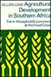 Agricultural Development in Southern Africa : Farm-Household Economics and the Food Crisis, Low, Allan, 043508027X