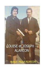 Louise et Joseph ALARCON: Souvenirs d'enfance par Michel ALARCON