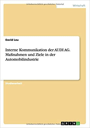 Interne Kommunikation der AUDI AG. Maßnahmen und Ziele in der Automobilindustrie