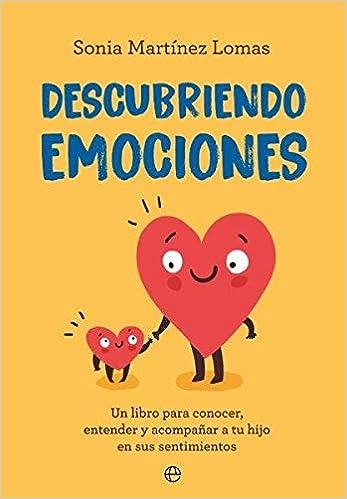 Descubriendo emociones: Un libro para conocer, entender y acompañar a tu hijo en sus sentimientos: Amazon.es: Martínez Lomas, Sonia: Libros