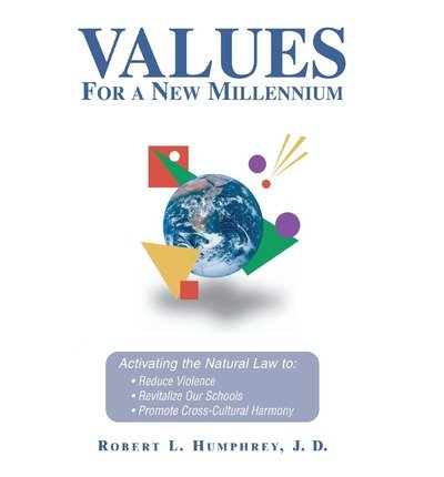 [(Values for a New Millennium: Activating the Natural Law To: Reduce Violence, Revitelize Our Schools, Promote Cross-Cultural Harmony)] [Author: Robert L Humphrey] published on (March, 2012) pdf