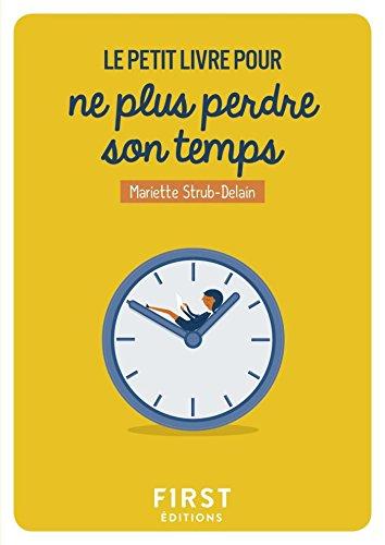 Le Petit Livre Pour Ne Plus Perdre Son Temps French Edition