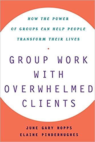 Group Work With Overwhelmed Clients: How the Power of Groups Can Help People Transform