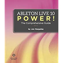 Ableton Live 10 Power!: The Comprehensive Guide (Ableton Live Power!)