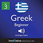 Learn Greek - Level 3: Beginner Greek: Volume 1: Lessons 1-25 |  Innovative Language Learning LLC