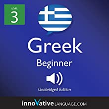Learn Greek - Level 3: Beginner Greek: Volume 1: Lessons 1-25 Audiobook by  Innovative Language Learning LLC Narrated by  GreekPod101.com