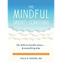 The Mindful Twenty-Something: Life Skills to Handle Stress... and Everything Else