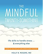 The Mindful Twenty-Something: Life Skills to Handle Stress. . . and Everything Else