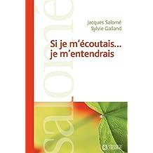 Si je m'écoutais... je m'entendrais (French Edition)