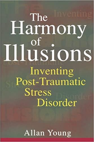 Book The Harmony of Illusions: Inventing Post-Traumatic Stress Disorder