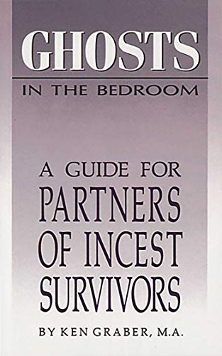 Ghosts in the Bedroom: A Guide for the Partners of Incest Survivors