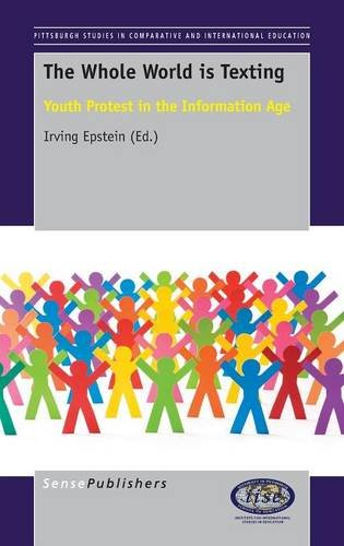 The Whole World is Texting: Youth Protest in the Information Age (Pittsburgh Studies in Comparative and International Education) pdf