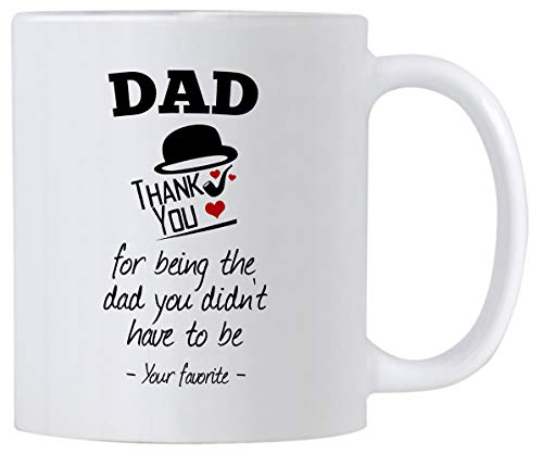 Drinkware Mug Being - Casitika Fathers Day Gift Idea. Thanks For Being The Dad You Didn't Have To Be. 11 oz Thank You Mug for Father on Birthday or Father's Day.