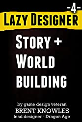 How To Design Story and Build Worlds (Lazy Designer Game Design Book 4) (English Edition)