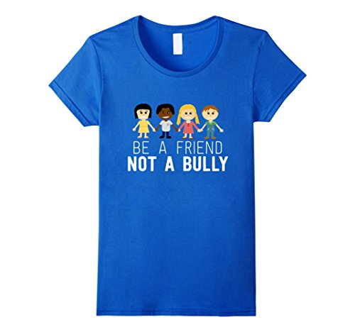 Womens Be A Friend Not A Bully Anti-Bullying Awareness Cool T-Shirt Small Royal (Bullying Awareness Color)
