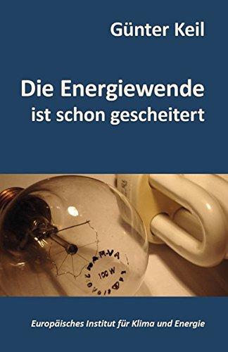 Die Energiewende ist schon gescheitert (Schriftenreihe des Europäischen Instituts für Klima und Energie)