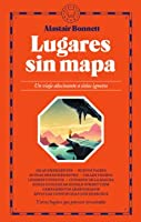 Lugares Sin Mapa: Un Viaje Alucinante A Sitios