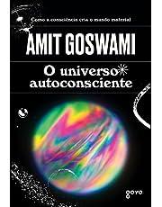 O universo autoconsciente: Como a consciência cria o mundo material