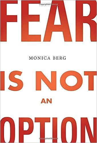 fear is not an option monica berg 9781571899644 amazon com books