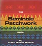 The Seminole Patchwork Book, Cheryl G. Bradkin, 0932946038