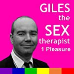 Giles the Sex Therapist: Pleasure | Giles Dee-Shapland,Steve Campen