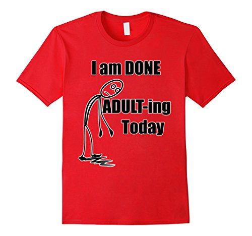 i-am-done-adult-ing-today-funny-t-shirt
