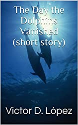 The Day the Dolphins Vanished (Short Story)