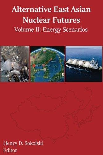 Alternative East Asian Nuclear Futures, Volume II: Energy Scenarios (Volume 2)