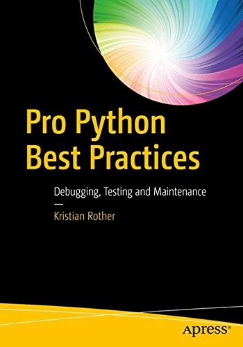 Pro Python Best Practices: Debugging, Testing and Maintenance by Apress