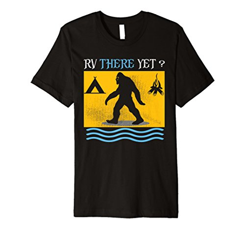 RV There Yet Bigfoot Camping Roadtrips Shirt
