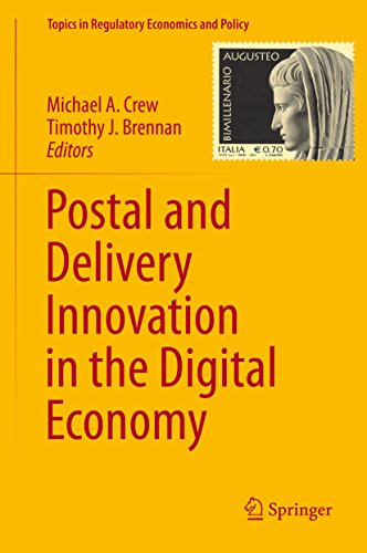 Postal and Delivery Innovation in the Digital Economy (Topics in Regulatory Economics and - International Usps Economy