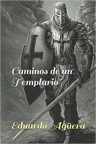 Caminos de un Templario: La historia de Enrique de Ledesma: Amazon.es: Villalobos, Eduardo Agüera: Libros