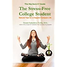 The Stress-Free College Student: Natural Tips for a Happier Campus Life by Swami Sadashiva Tirtha D.Sc. (2014-03-17)