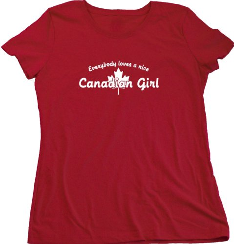 EVERYBODY LOVES A NICE CANADIAN GIRL Ladies Cut T-shirt Cute Canada Pride Tee