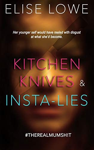 Book: Kitchen Knives & Insta-lies - Her younger self would have reeled with disgust at what she'd become by Elise Lowe