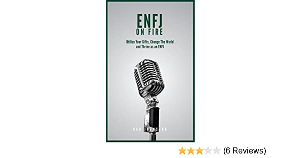 ENFJ On Fire: Utilize Your Gifts, Change The World and Thrive as an ENFJ