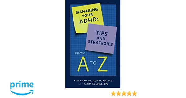 Managing Your ADHD: Tips and Strategies from A to Z: JD, MBA