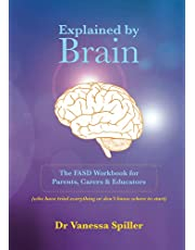 Explained by Brain: The FASD Workbook for Parents, Carers and Educators: (who have tried everything or don't know where to start)