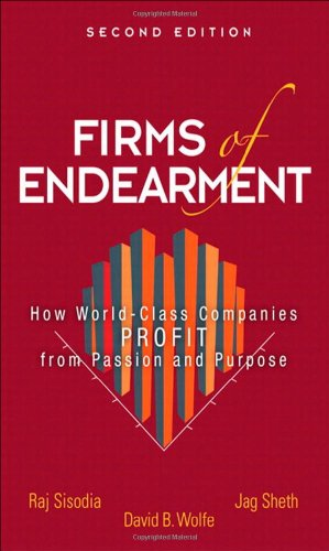 Firms of Endearment: How World-Class Companies Profit from Passion and Purpose (2nd Edition)