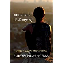 Wherever I Find Myself: Stories by Canadian Immigrant Women