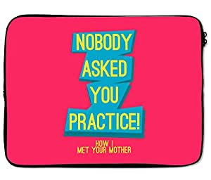 Loud Universe Nobody Asked You Practice How i Met Your Mother tv Show Laptop Sleeve - 13 inch