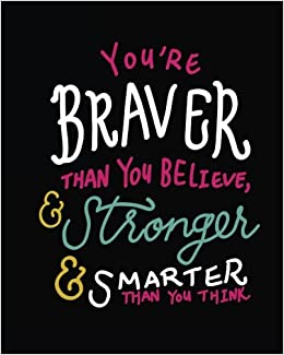 Youre Braver Than You Believe Stronger Smarter Than You Think