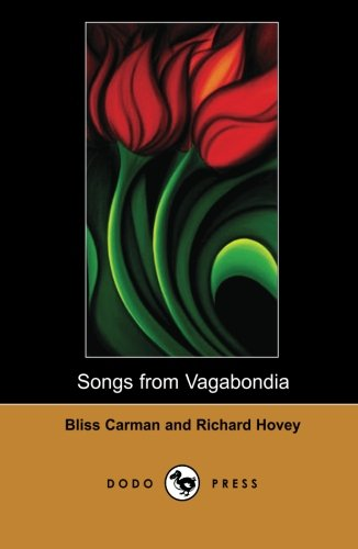 Songs from Vagabondia (Dodo Press): A Collection Of Beautiful Poems By The Preeminent Canadian Poet; Carman, And The Ame