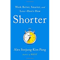 Shorter: Work Better, Smarter, and Less--Here's How