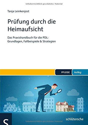 Prüfung durch die Heimaufsicht: Das Praxishandbuch für die PDL: Grundlagen, Fallbeispiele & Strategien (PFLEGE kolleg)