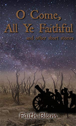 O Come All Ye Faithful: and other short stories by [Blum, Faith]