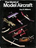 The World of Model Aircraft, Guy R. Williams, 0399110879